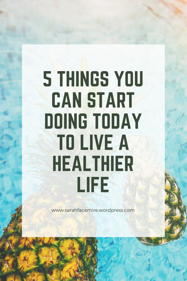 5 things that you can start doing today to live a healthier life
